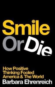 Smile or Die; How Positive Thinking Fooled America and the World